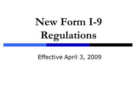 New Form I-9 Regulations Effective April 3, 2009.