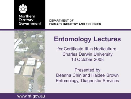 DEPARTMENT OF PRIMARY INDUSTRY AND FISHERIES www.nt.gov.au for Certificate III in Horticulture, Charles Darwin University 13 October 2008 Presented by.