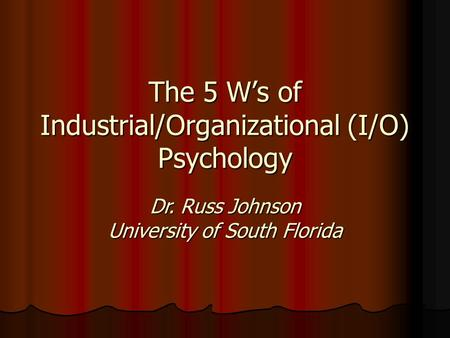 The 5 W's of Industrial/Organizational (I/O) Psychology