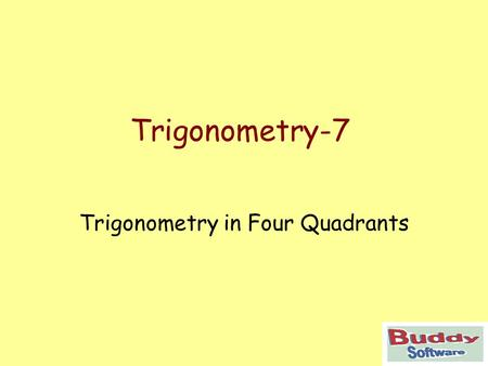 Trigonometry-7 Trigonometry in Four Quadrants. Trigonometry The Four Quadrants Co-ordinates in the First Quadrant Trig Ratios in the First Quadrant Co-ordinates.