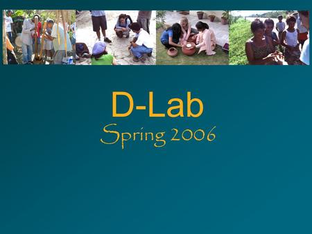 D-Lab Spring 2006. Some Logistics Poster files(.pdf) due Thursday night (20 x 30) Meet at MOS at noon, or at D-Lab at 11:30 Channel 38 morning show??