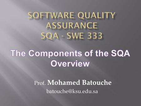 Prof. Mohamed Batouche Quality Control.