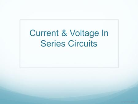 Current & Voltage In Series Circuits D. Crowley, 2008.