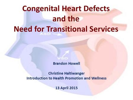 Congenital Heart <strong>Defects</strong> and the Need for Transitional Services Brandon Howell Christine Haltiwanger Introduction to Health Promotion and Wellness 13 April.