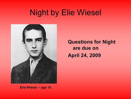 Night by Elie Wiesel Questions for Night are due on April 24, 2009