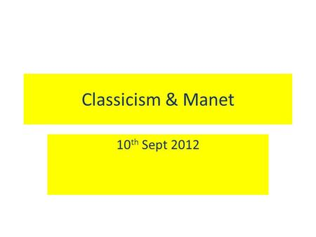 Classicism & Manet 10 th Sept 2012. Question 1 Q. What was the name of the accepted type of art in France at the time that Manet was starting out as a.