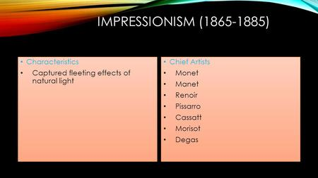 IMPRESSIONISM (1865-1885) Characteristics Captured fleeting effects of natural light Chief Artists Monet Manet Renoir Pissarro Cassatt Morisot Degas.