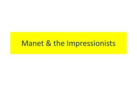 Manet & the Impressionists. Main objectives Manet To paint 'la vie moderne' or everyday modern life Wanted to change the institution of the Academie from.