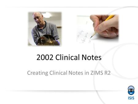 2002 Clinical Notes Creating Clinical Notes in ZIMS R2.