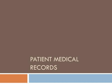 PATIENT MEDICAL RECORDS. Types of Records in an Office  Medical records of the patient's state of health  Correspondence pertaining to the field of.