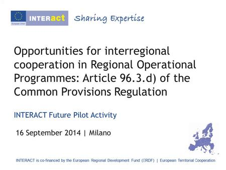 Opportunities for interregional cooperation in Regional Operational Programmes: Article 96.3.d) of the Common Provisions Regulation INTERACT Future Pilot.