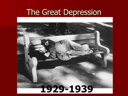 The Great Depression 1929-1939.