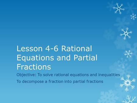 Lesson 4-6 Rational Equations and Partial Fractions