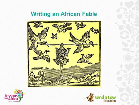 Writing an African Fable. What ways are there to tell a story?