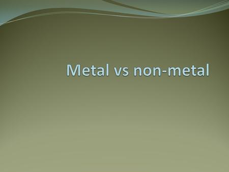 metals Metals are found on the _____________ of the periodic table. There are __________ metals than non-metals Common properties of metals include: Malleable: