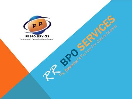 RR BPO SERVICES The Innovator's Factory For Clients Dreams.