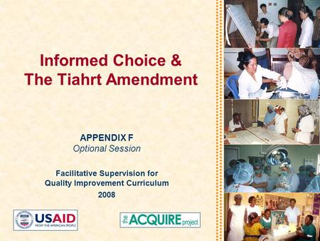 Informed Choice & The Tiahrt Amendment APPENDIX F Optional Session Facilitative Supervision for Quality Improvement Curriculum 2008.