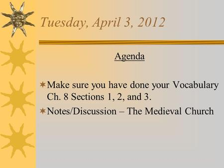 Tuesday, April 3, 2012 Agenda  Make sure you have done your Vocabulary Ch. 8 Sections 1, 2, and 3.  Notes/Discussion – The Medieval Church.
