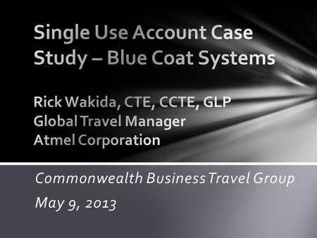 Commonwealth Business Travel Group May 9, 2013.  Background  Problem and Solution  Design  Implementation and Refinement  Benefits  Questions and.