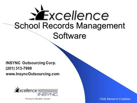 School Records Management Software INSYNC Outsourcing Corp. (201) 313-7999 www.InsyncOutsourcing.com Click Mouse to Continue The Key to Education Success.