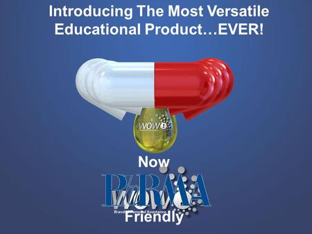 Introducing The Most Versatile Educational Product…EVER! Now Friendly.