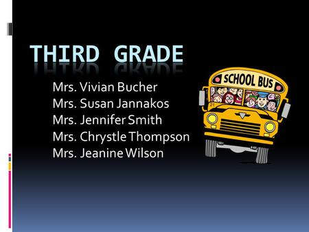 Mrs. Vivian Bucher Mrs. Susan Jannakos Mrs. Jennifer Smith Mrs. Chrystle Thompson Mrs. Jeanine Wilson.