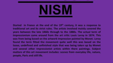 IMPRESSIO NISM Started in France at the end of the 19 th century, it was a response to traditional art and its strict rules. The artists involved mainly.