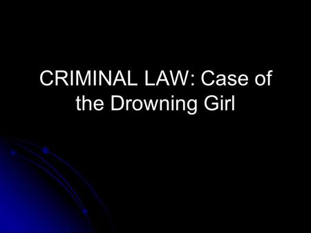 CRIMINAL LAW: Case of the Drowning Girl. AGENDA Recap lesson discussing Good Samaritan legislation Recap lesson discussing Good Samaritan legislation.