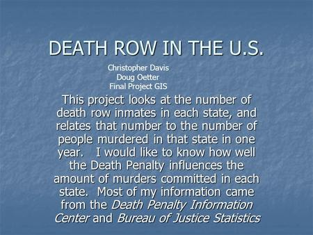 DEATH ROW IN THE U.S. This project looks at the number of death row inmates in each state, and relates that number to the number of people murdered in.