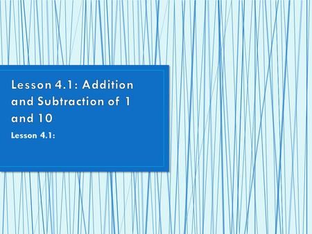 Lesson 4.1: Addition and Subtraction of 1 and 10