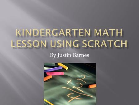 By Justin Barnes.  This scratch program was created to introduce kindergarten students to simple math problems including addition and subtraction involving.
