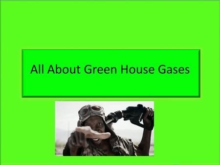 All About Green House Gases. What are Green house gases? Green house gases are gasses that are in an atmosphere that take in and let out radiation within.