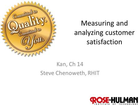 1 Measuring and analyzing customer satisfaction Kan, Ch 14 Steve Chenoweth, RHIT.