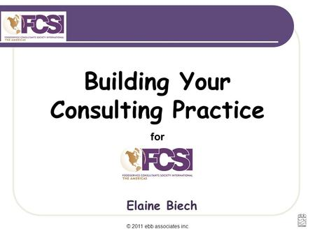 Elaine Biech Building Your Consulting Practice for © 2011 ebb associates inc.