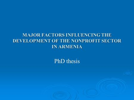 MAJOR FACTORS INFLUENCING THE DEVELOPMENT OF THE NONPROFIT SECTOR IN ARMENIA PhD thesis.