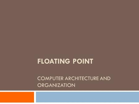 FLOATING POINT COMPUTER ARCHITECTURE AND ORGANIZATION.