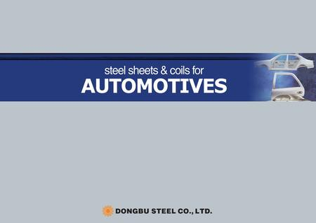 steel sheets & coils for AUTOMOTIVES Characteristics High quality products manufactured by the computer integrated system at Asan Bay Works Uniform thickness,