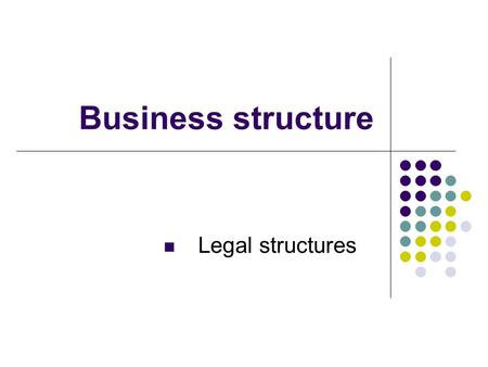 Business structure Legal structures.