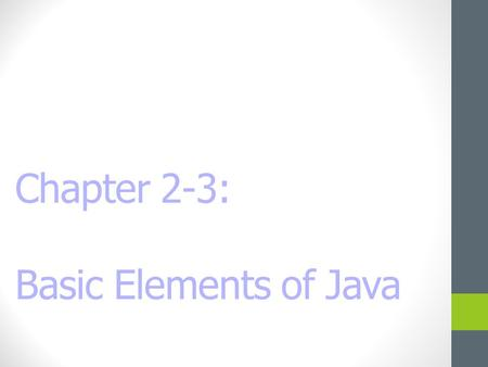 Chapter 2-3: Basic Elements of Java. Chapter Objectives Discover how to use arithmetic operators. Examine how a program evaluates arithmetic expressions.