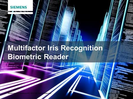 Restricted © Siemens AG 2013 All rights reserved.siemens.com/answers Multifactor Iris Recognition Biometric Reader.