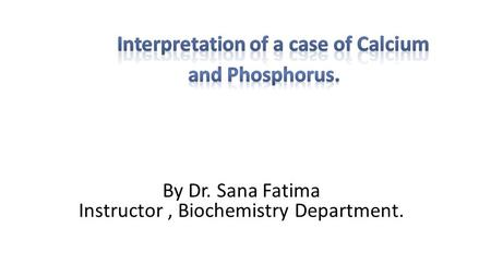 By Dr. Sana Fatima Instructor, Biochemistry Department.