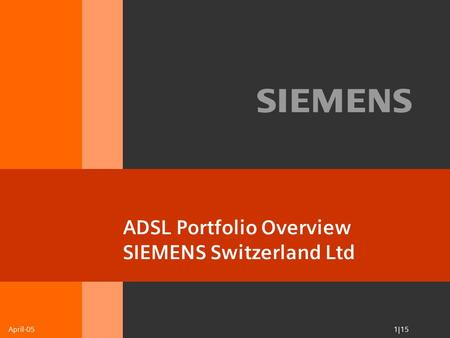 April-05 1|15 ADSL Portfolio Overview SIEMENS Switzerland Ltd.
