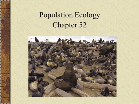 Chapter 52 Population Ecology Chapter 52. Definition of a Population A population is a group of individuals of the same species living in the same general.