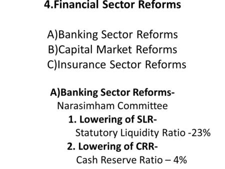 4.Financial Sector Reforms A)Banking Sector Reforms B)Capital Market Reforms C)Insurance Sector Reforms A)Banking Sector Reforms- Narasimham Committee.