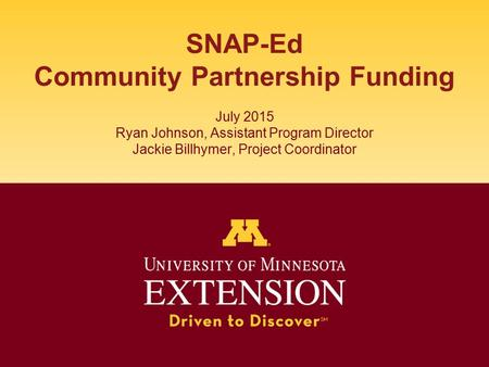 SNAP-Ed Community Partnership Funding July 2015 Ryan Johnson, Assistant Program Director Jackie Billhymer, Project Coordinator.