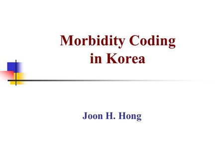 Morbidity Coding in Korea Joon H. Hong. Classification Systems Used in Korea Diagnosis Procedure 1956-1960SNDO SNDO 1961-1967KCD(ICD-7) ICD-7 1968-1978KCD-1(ICD-8A)