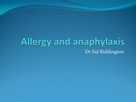 Dr Sid Riddington. Allergy: What is allergy? Allergy is a immunologically mediated hypersensitivity reaction. It is triggered by proteins in the environment.