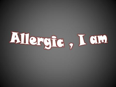 What is Allergy ? History of Allergy What causes Allergy ? What happens in your body during Allergy ? Allergy..is it dangerous ? Allergic..then what ??