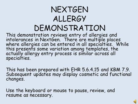 NEXTGEN ALLERGY DEMONSTRATION This demonstration reviews entry of allergies and intolerances in NextGen. There are multiple places where allergies can.