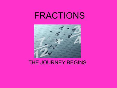 FRACTIONS THE JOURNEY BEGINS.